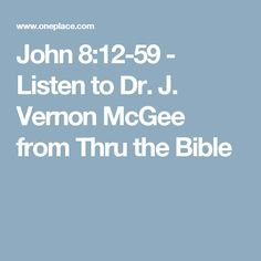 John 8:12-59 - Listen to Dr. J. Vernon McGee from Thru the Bible