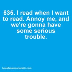 Annoy me when I'm trying to read and you're going to have some serious trouble. #read #reading