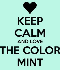keep-calm-and-love-the-color-mint.png (600×700)