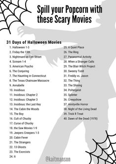 Watch a movie a day for 31 days during the month of October. For those who enjoy spilling their popcorn, there is a list of scary movies to leave you sleepless.