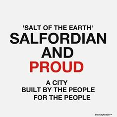 Dead right ! Salford City, Salt Of The Earth, Working Class, Where The Heart Is, Manchester, Truths, Roots, Sunshine, Memories