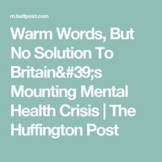 Warm Words, But No Solution To Britain's Mounting Mental Health Crisis | The Huffington Post