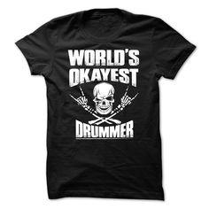(Top 10 Tshirt) Awesome Drummer Shirt WORLDS OKAYEST DRUMMER [TShirt 2016] Hoodies, Funny Tee Shirts