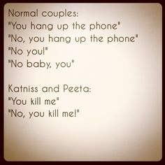 There are normal couples...and then there's Peeta and Katniss. Katniss and Peeta are better.