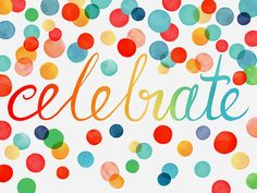 Celebrate and Confetti. Celebrate birthdays, anniversaires, life, love, rains, sun, well, you get the idea.