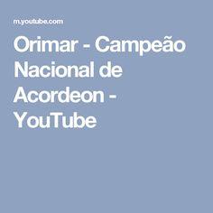 Orimar - Campeão Nacional de Acordeon - YouTube