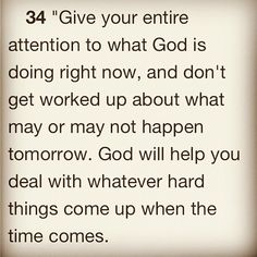 This is probably my favorite bible verse. Straight from Jesus' mouth into my ear, it just speaks to me..matthew 6:34