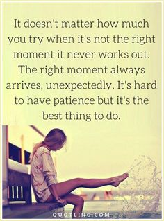 quotes about right time It doesn't matter how much you try when it's not the right moment it never works out. Right Time Quotes, Having Patience, Purple Wallpaper, It Doesnt Matter, Staying Positive, You Tried, It Works, My Life, Positivity