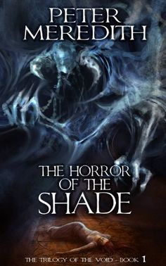 Peter Meredith - The Horror Of The Shade (The Trilogy Of The Void Book 1)