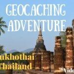 Video: A Unique Geocaching Adventure in Sukhothai, Thailand