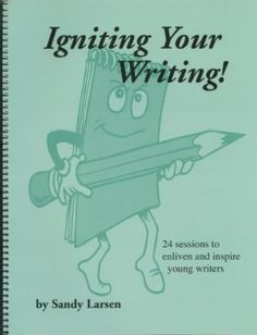 Igniting Your Writing: 24 Sessions to Enliven and Inspire Young Writers