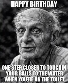 Happy Birthday Mize… You Are As Old As Fuck Brother! Have A Happy Birthday Old Man! Happy Birthday Old Man! You Are One Step Closer To Touching Your Balls To The Water When You Are On The Toilet… Make your own birthday meme! Funny Birthday Message, Friend Birthday Quotes, Birthday Wishes Funny, Humor Birthday, Birthday Memes For Men, Funny Happy Birthdays, Happy Birthday Funny Humorous, Funny Brother Birthday Quotes, Birthday Greetings