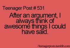 I always think of good stuff to say long after the argument is done. Teenager Quotes, Teen Quotes, Teenager Posts, Cute Quotes, Funny Quotes, Teen Sayings, Quirky Quotes, Funny Teen Posts, Relatable Posts
