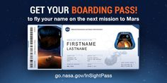Send Your Name to Mars: include your name on a chip that will fly with the next mission to Mars--InSight.  InSight will study the interior of Mars and is scheduled to launch May 2018.  Get a boarding pass, share it with your friends and family and get frequent flyer miles.  Sign up by Nov. 1, 2017.