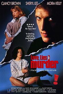 Loves Lies and Murder: 1991  TV Movie Stars:  Clancy Brown, Sheryl Lee, Moira Kelly | This movie, based on the true story, begins with the murder of a housewife. When troubled teenage daughter confesses the crime, it looks like a solved case. But, the investigators are suspicious