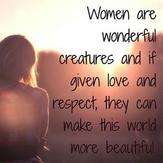 Whenever you think about disrespecting a woman, think about how you were born into this world. #women #respect #love