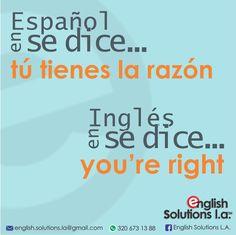 En español se dice… tú tienes la razón, en inglés se dice… you're right