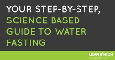 Your step-by-step, science based guide to water fasting