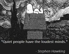 Quiet people have the loudest minds-Steven Hawking