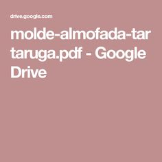 molde-almofada-tartaruga.pdf - Google Drive