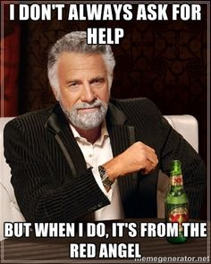 The Most Interesting Man In The World - I DON'T ALWAYS ASK FOR HELP BUT WHEN I DO, IT'S FROM THE RED ANGEL