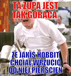 Gordon Ramsay - mistrz kuchennego pocisku - Joe Monster Wtf Funny, Hilarious, Polish Memes, Quality Memes, Itachi, Funny Moments, Best Memes, The Hobbit, Funny Animals