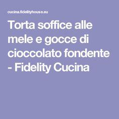 Torta soffice alle mele e gocce di cioccolato fondente - Fidelity Cucina