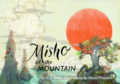 This is a banner I created for Facebook showing the full wrap illustration created by @dariatheodora for my illustrated Early Chapter book, Misho of the Mountain. I pasted the title logo with calligraphy by Patrick Knowles across it for social media. Misho's is a story of perseverance and friendship. Read the whole story and sign up on my author site, dldiehl.com   #childrensbook #kidlit #illustration #coverart #trees #nature #bonsai #redsun #landscape #beautiful art