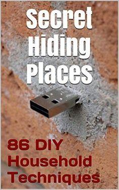 86 DIY Household Techniques to Stash Your Stuff! Secret Hiding Places: (DIY, DIY…