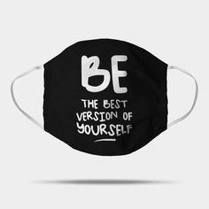 Be The Best Version Of Yourself Mask, motivational quote mask. ---------------------- TAGS: coronavirus, convid-19, protection mask,corona virus, face mask, Gesichtsmaske, Schutzmaske, mascara facial, mascara de proteccion,masque de protection, masque facial, tapa boca, tapabocas, cubrebocas :) .............................