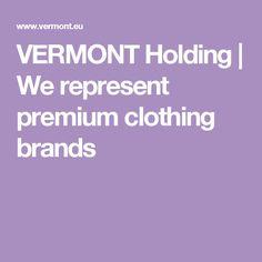 VERMONT Holding   We represent premium clothing brands