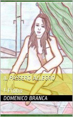 Il passero allegro: l-Fiaba (Fiabe Vol. 1) (Italian Edition) Domenico Branca  path, http://www.amazon.co.jp/dp/B00M8O7K0E/ref=cm_sw_r_pi_dp_tiD2vb10HVADT