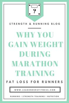 Fat Loss for Runners: Why You Gain Weight During Marathon Training