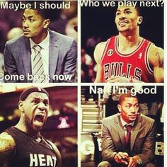 Haha, but don't worry LeBron, Derrick Rose is coming back next season to take your NBA Championship and your MVP