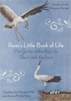Rumi's Little Book of Life: The Garden of the Soul, the Heart, and the Spirit by Rumi, Translated by Maryam Mafi, and Azima Melita Kolin Rumi Books, Poetry Books, Rumi Poetry, Got Books, Books To Read, Inspirational Books, Book Of Life, Little Books, Book Photography