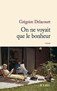 Critiques, citations, extraits de On ne voyait que le bonheur de Grégoire Delacourt. La surenchère médiatique autour de `La liste de mes envies` m'avait di...