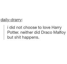 neither did Draco Malfoy but shit happens
