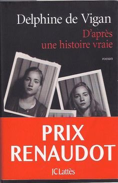 D'après une histoire vraie par Delphine de Vigan    2015 Prix Renaudot, Rage, Critique, Delphine, Romans, Literature, My Life, Polaroid Film, Reading