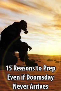 Let's say doomsday never arrives. Would that mean all our preps were a waste of time? Hell no! Here are 15 reasons why.