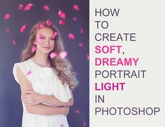 Photoshop Tutorial: How To Create Soft Dreamy Portrait Light
