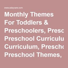 Monthly Themes For Toddlers & Preschoolers, Preschool Curriculum, Preschool Themes, Preschool Lessons