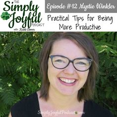 "The Simply Joyful Podcast with Kristi Clover Episode #012 with my special guest Mystie Winkler -- Practical Tips for Being More Productive! Mystie speaks my ""organization"" love language! I just love all she has to say about the importance of learning why homemaking is important...& then tells us easier ways to be more productive! (Amen!)"