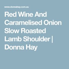 Red Wine And Caramelised Onion Slow Roasted Lamb Shoulder   Donna Hay