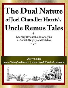 The Dual Nature of Joel Chandler Harris's Uncle Remus Tales: Literary Research and Analysis as Social Allegory and Folklore
