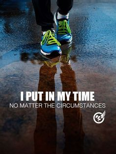 I put in my time, no matter the circumstances. #Running #Motivation #Quote #RunningQuotes #Routine #Habits #Health