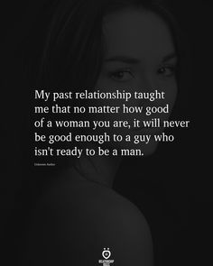 Deep Relationship Quotes, Quotes To Live By, Love Quotes, Never Been Better, Past Relationships, My Past, A Guy Who, Care About You, Not Good Enough
