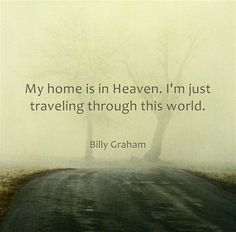 Our home is in heaven, and we are just traveling through while on earth   https://www.facebook.com/photo.php?fbid=572442396151261