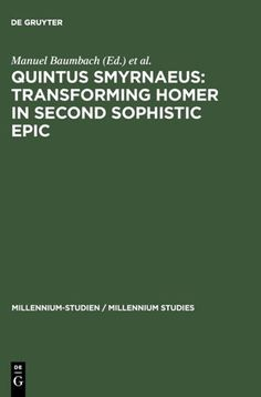 Quintus Smyrnaeus : transforming Homer in second Sophistic epic / edited by Manuel Baumbach and Silvio Bär ; in collaboration with Nicola Dümmler - Berlin ; New York : Walter De Gruyter, cop. 2007
