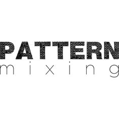 Pattern Mixing text ❤ liked on Polyvore featuring text, words, quotes, headline, article, filler, phrase and saying