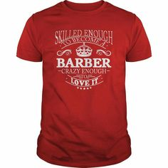Skilled enough to become a barber... crazy enough to love it
